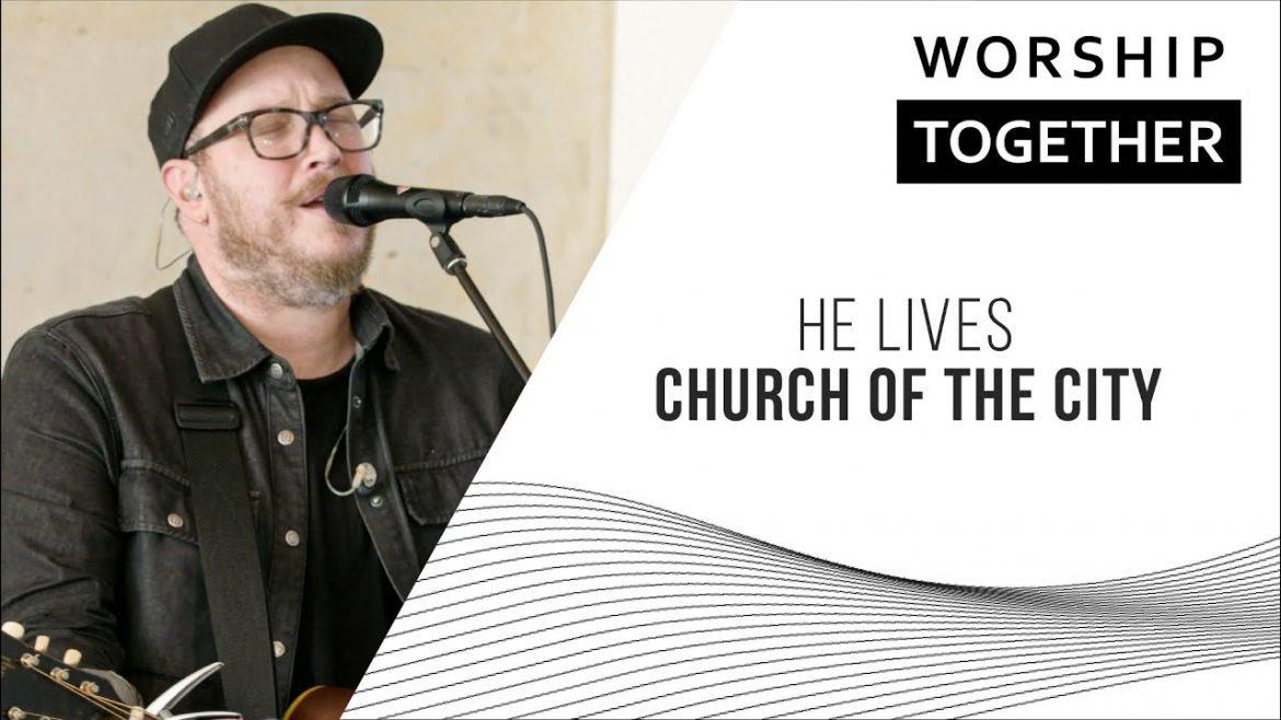 Read more about the article He Lives // Church Of The City // New Song Cafe